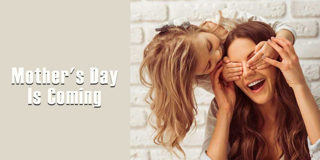 Mothers Day Is Coming